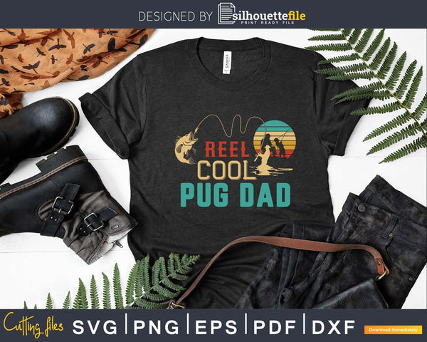 Download Reel Cool Pug Dad Fishing T Shirt Design Fathers Day Svg Cut Silhouettefile