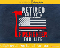 Retired but be a firefighter for life Axe American Flag
