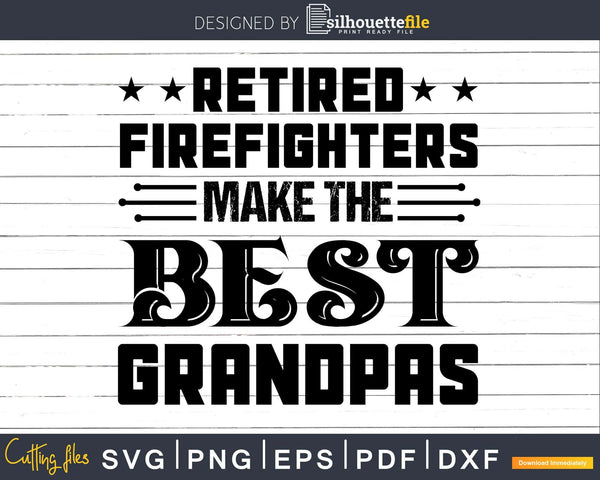 Retired Firefighters Make The Best Grandpa Svg Dxf Png