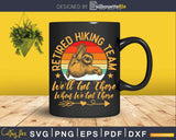 Retired Hiking Team Funny Sloth Lover Retirement Svg Dxf Cut