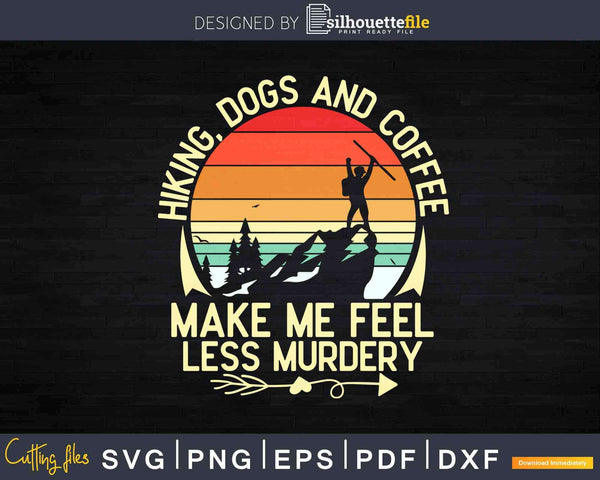 Retro Hiking Dogs And Coffee Make Me Feel Less Murdery Svg