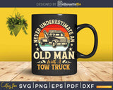 Retro Never Underestimate Old Man With Tow Truck Svg Dxf Png