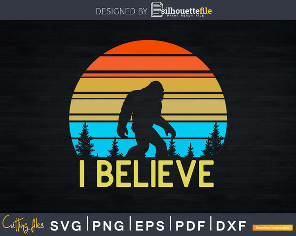 Retro Vintage I Believe Bigfoot SVG PNG dxf Silhouette Cut
