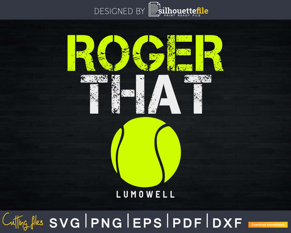 Roger That LUMOWELL Svg Funny Tennis sayings Cuttable Cricut