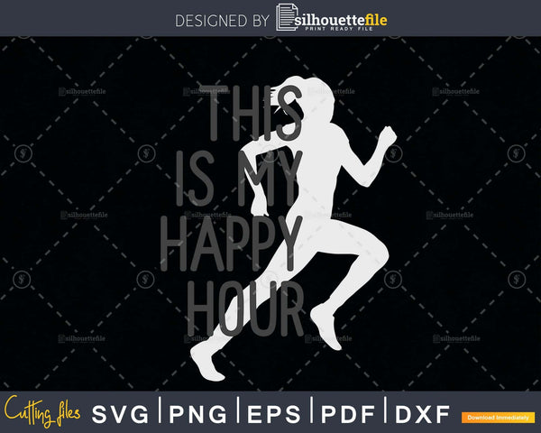 Runners This Is My Happy Hour svg cut cutting digital files
