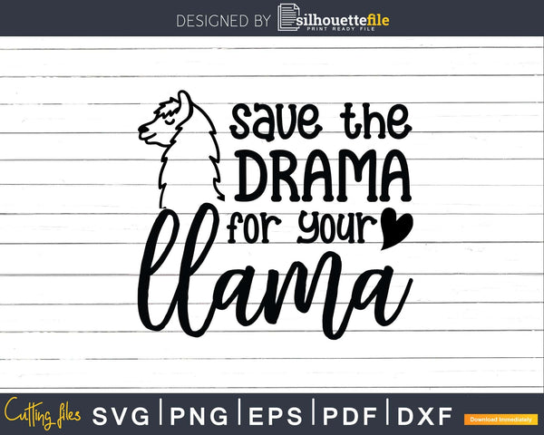 Save The Drama For Your Llama Svg Cut files Silhouette