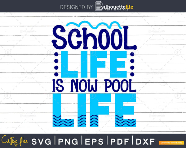 School Life is Now Pool Svg Summer Time Cricut Cut Files