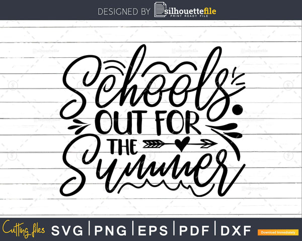 Schools Out for the Summer SVG DXF PNG Silhouette Cut Files
