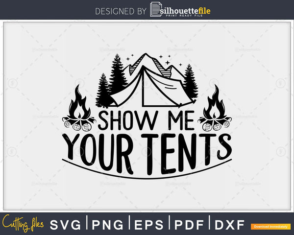 Show Me Your Tents Funny Camping Nature Lover Camper Svg Cut Files Silhouettefile