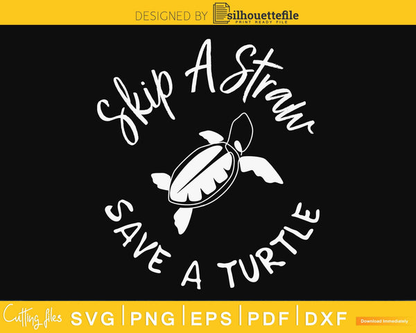 Skip A Straw Save Turtle The Turtles cricut svg png cut