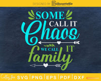 Some Call It Chaos We Family SVG cricut print-ready file