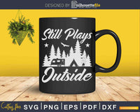 Still Plays Outside Funny Quote Camping and Hiking Svg Dxf
