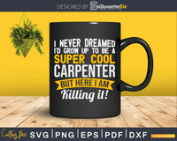 Super Cool Carpenter Funny Svg Design Cut Files
