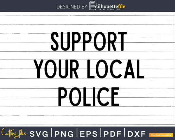 Support your local Police svg png dxf cut digital files