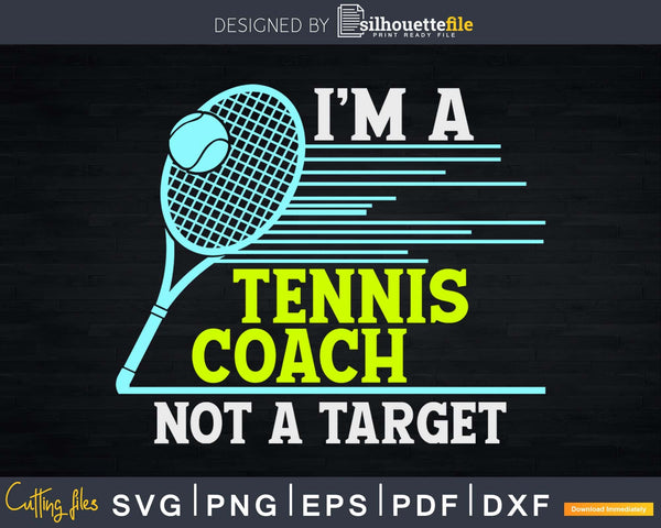 Tennis Coach I'm A Not Target svg png cutting file