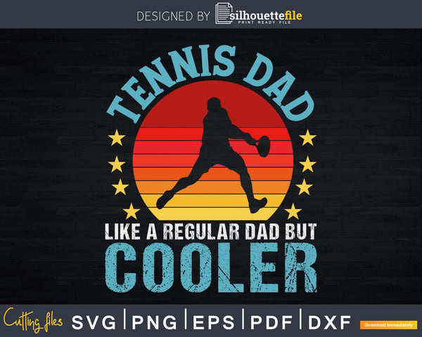 Tennis Dad Like A Regular But Cooler Retro svg png cricut
