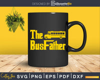 The Bus Father Funny School Driver Svg Design Cut Files