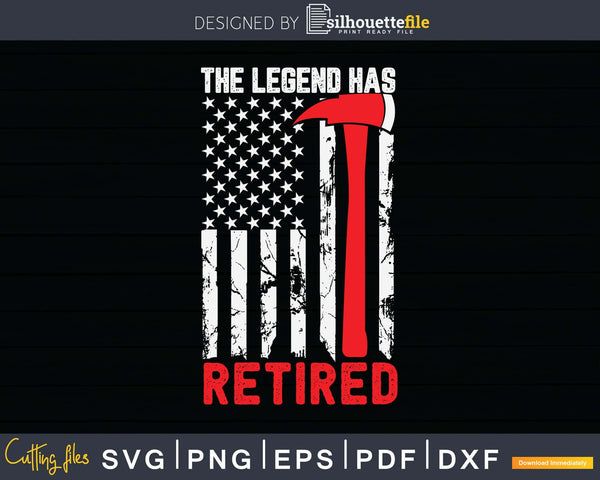 The Legend Has Retired Firefighter Retirement Svg Dxf Png