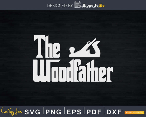 The Wood Father Funny Woodworking Carpenter Svg Design Cut