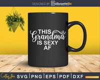 This Grandma Is Sexy AF Svg Png T-Shirt Design