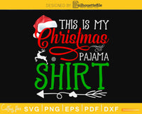 this is my christmas pajama shirt svg cricut craft file