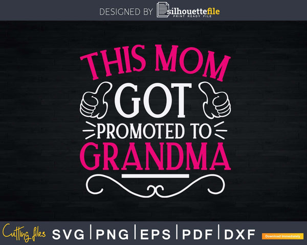 This Mom Got Promoted To Grandma Svg Png T-Shirt Design