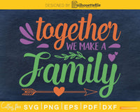 Together we make a family SVG PNG digital cricut file