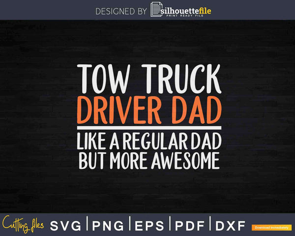 Tow Truck Driver Dad Svg Dxf Png Cutting Files