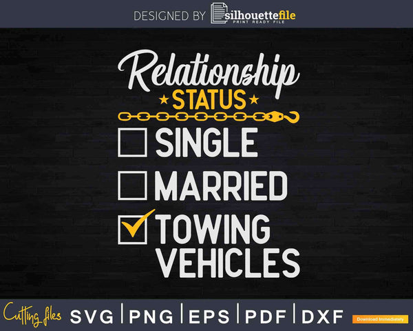 Tow Truck Driver Relationship Status Svg Dxf Png Cutting