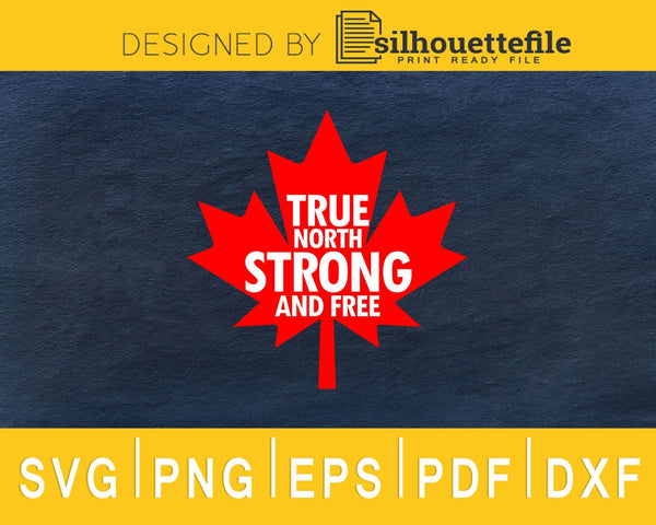 true north strong and free Canada Canadian svg cricut cut