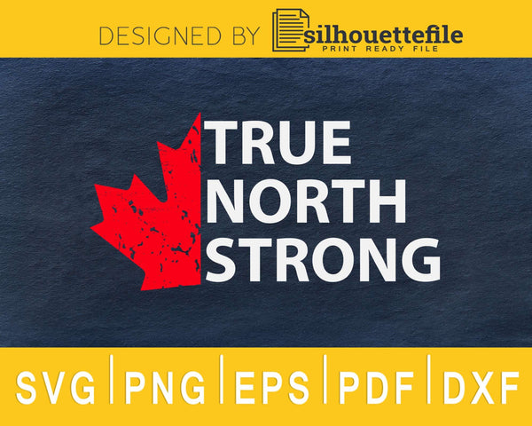 True North Strong Maple Leaf Canadian Flag svg cricut