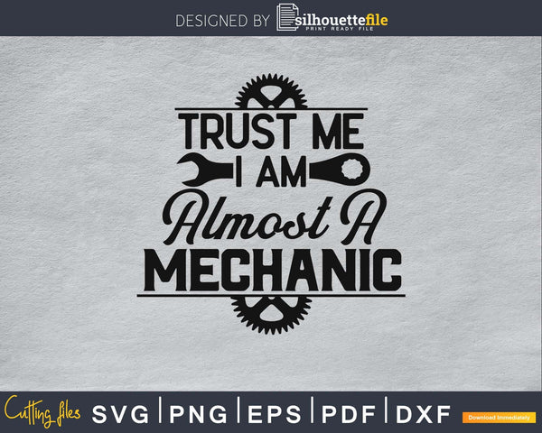 Trust me I am almost a mechanic SVG PNG digital cutting