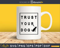 Trust Your Dog Svg Printable Cutting Files