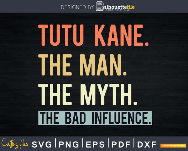 Tutu Kane The Man Myth bad influence Svg Png Shirt Design