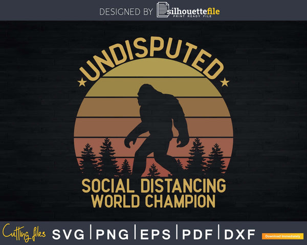 undisputed Social Distancing world Champion SVG PNG dxf