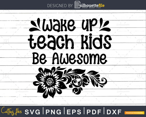 Wake Up Teach Kids be Awesome svg Silhouette Cricut Cut