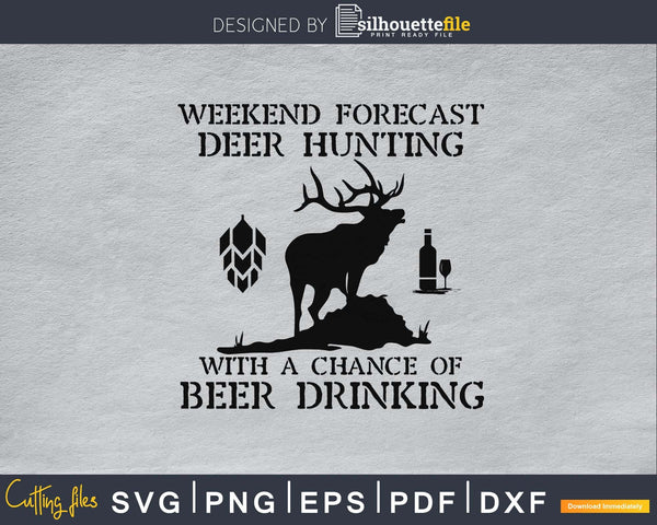 Weekend Forecast Deer Hunting With A Chance Of Beer Drinking