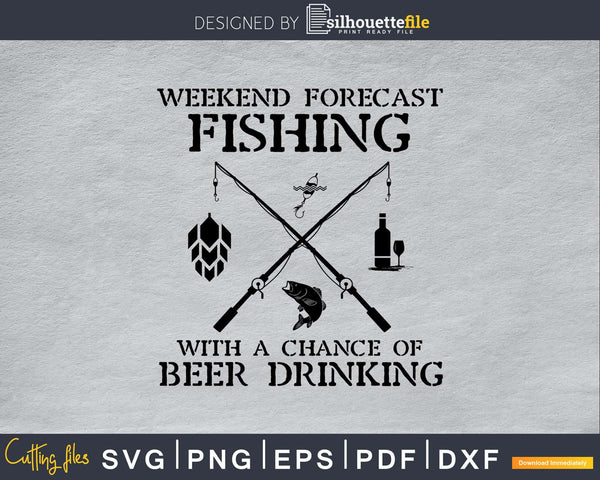 Weekend Forecast fishing With A Chance Of Beer Drinking Svg