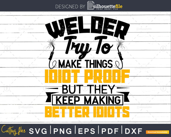 Welder Sarcastic Graphic Funny Welding svg craft cut