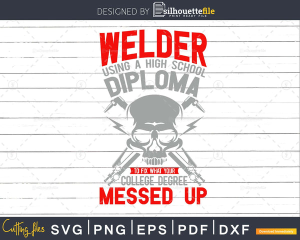Welder to fix what your college degree cricut svg png cut