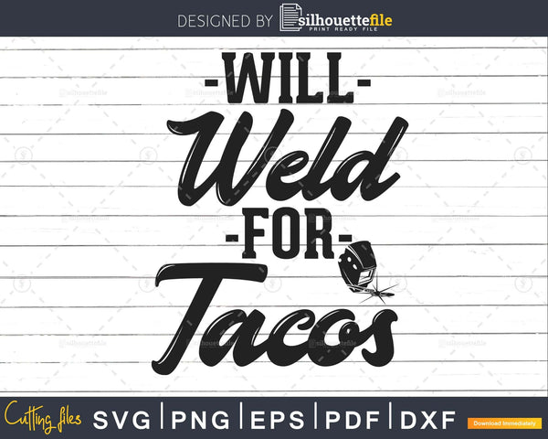 Will Weld For Tacos Funny Welder Welding Svg Png Digital Cut
