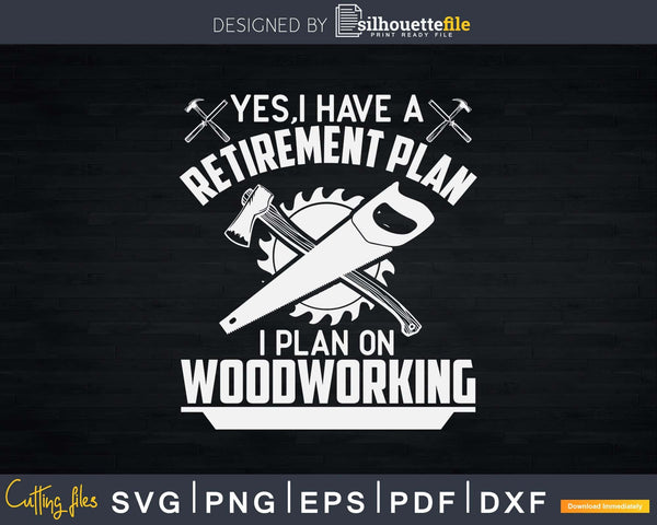Yes I Do Have A Retirement Plan Woodworking Funny Carpenter