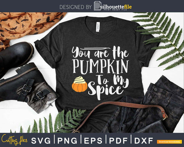 You are the Pumpkin to my Spice digital svg cut files