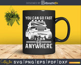 You Can Go Fast I Anywhere Svg Cricut Cut File