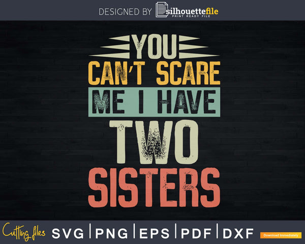 You Can't Scare Me I Have Two Sisters Funny Brothers Gift