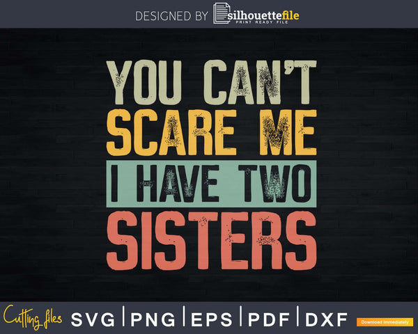 You Can't Scare Me I Have Two Sisters Funny Brothers Svg