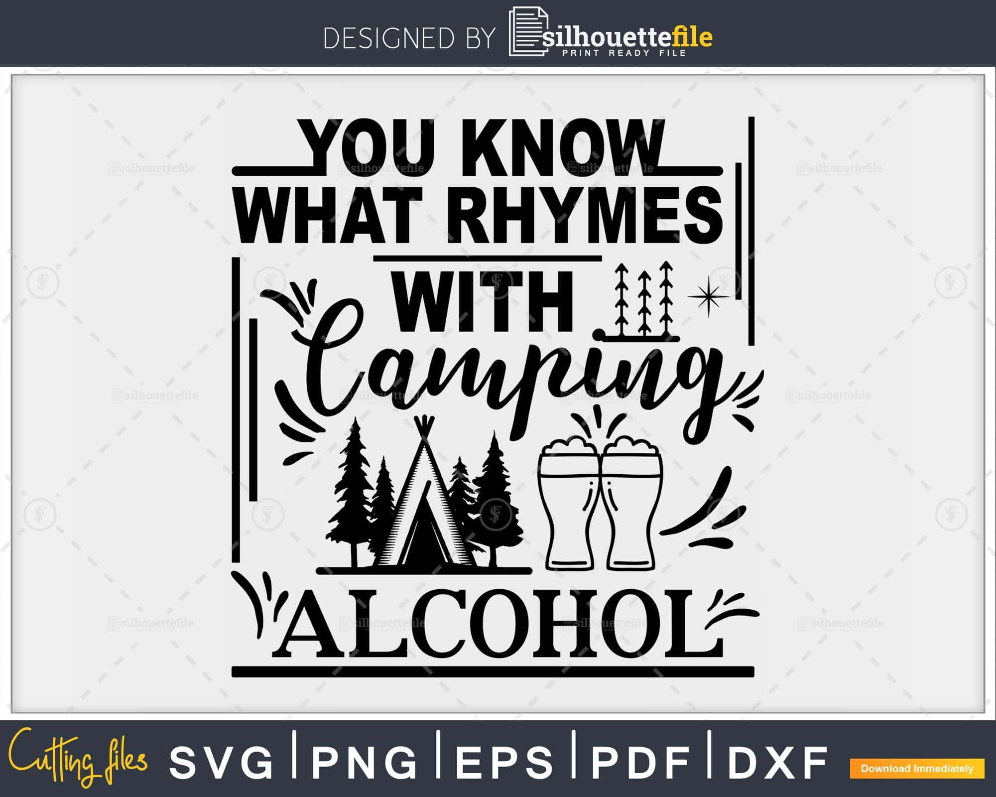 You Know What Rhymes with Camping...Alcohol SVG Tent SVG Camping /& Drinking Svg Cut Friendly Instant Download Cricut Silhouette Cameo