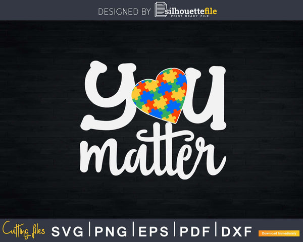 You Matter Autism Awareness Puzzle Piece Svg Dxf Png Design