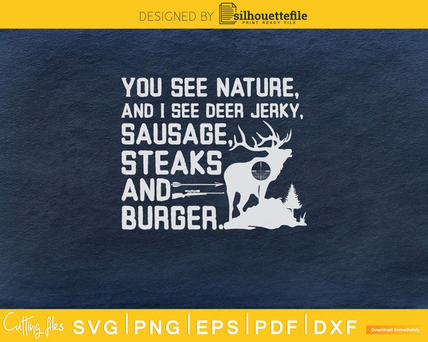 You see nature and I deer jerky sausage steaks burger