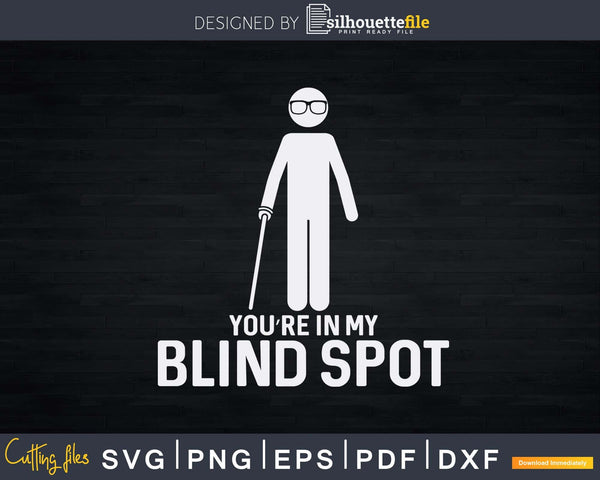 You're In My Blind Spot People Person Svg Png Instant Cut